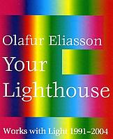 Olafur Eliasson: Your Lighthouse: Works with Light...