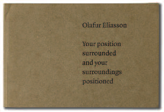 Olafur Eliasson: Your position surrounded and your...